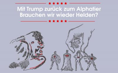 Mit Trump zurück zum Alphatier – Brauchen wir neue Helden?